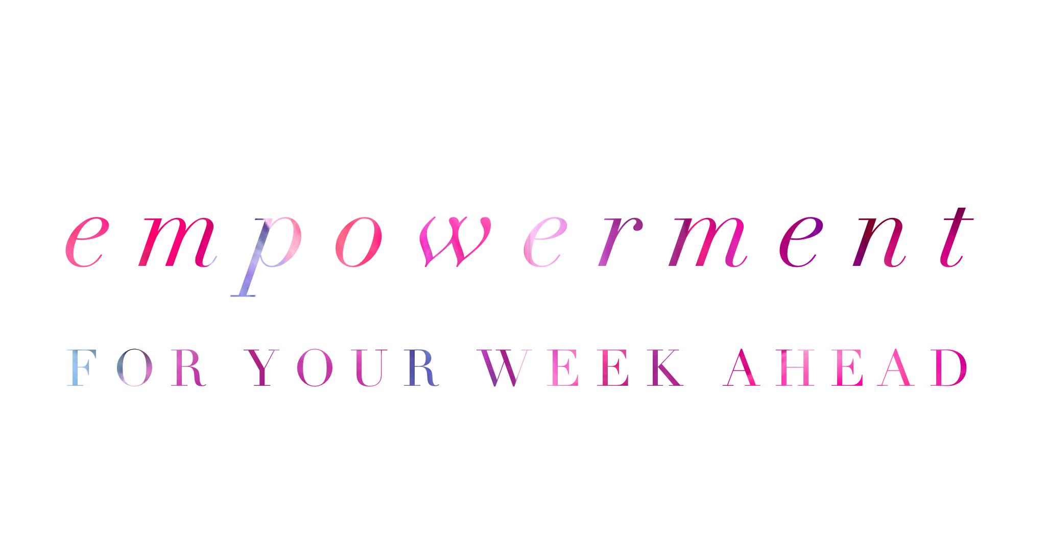 Empowering your week ahead