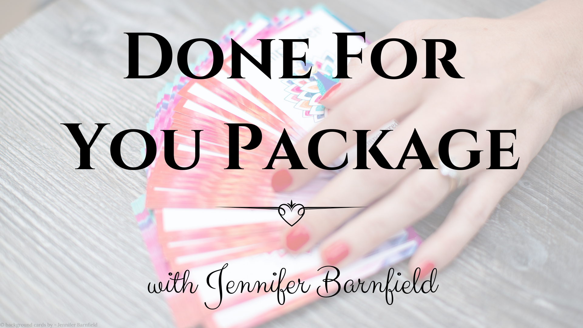 Creating Card Packs - Done For You - Jennifer Barnfield
